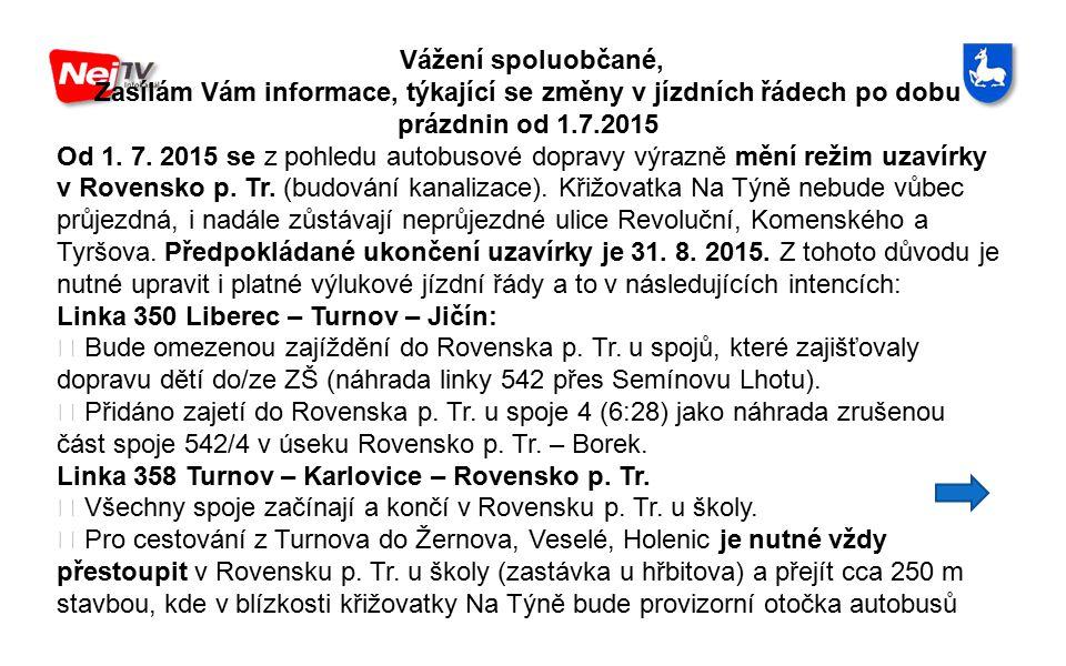 Vážení spoluobčané, Zasílám Vám informace, týkající se změny v jízdních řádech po dobu prázdnin od 1.7.2015 Od 1.