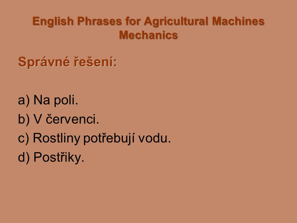 English Phrases for Agricultural Machines Mechanics Správné řešení: a) Na poli.
