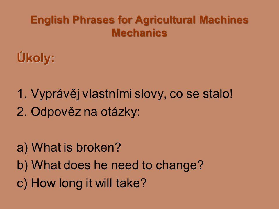 English Phrases for Agricultural Machines Mechanics Úkoly: 1.