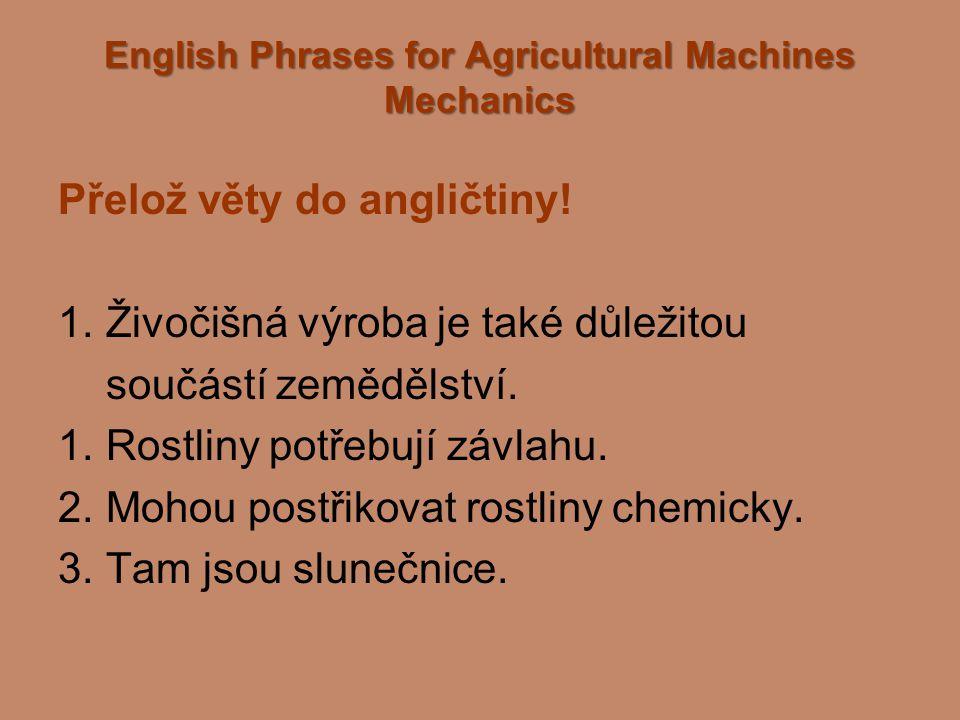 English Phrases for Agricultural Machines Mechanics Správné řešení: 1.