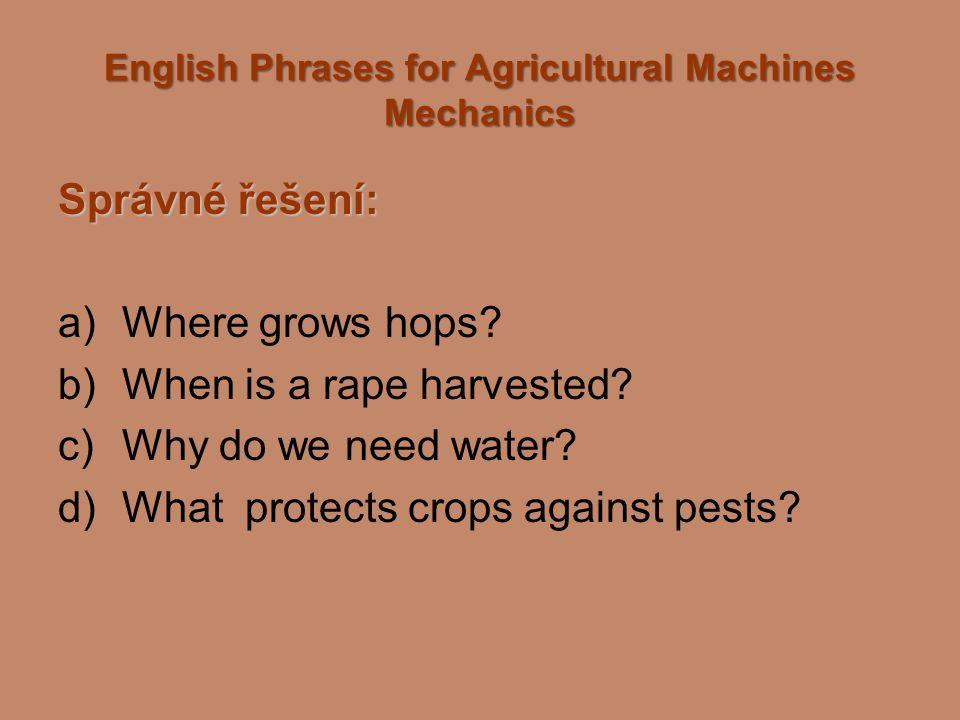English Phrases for Agricultural Machines Mechanics Správné řešení – odpovědi: a) On the field.