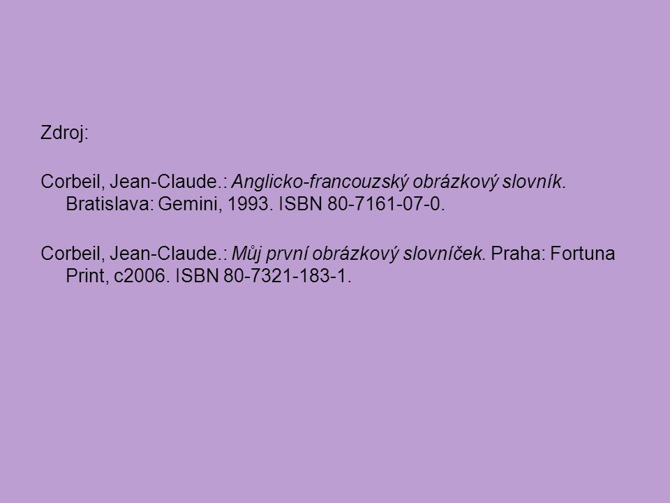 Zdroj: Corbeil, Jean-Claude.: Anglicko-francouzský obrázkový slovník.