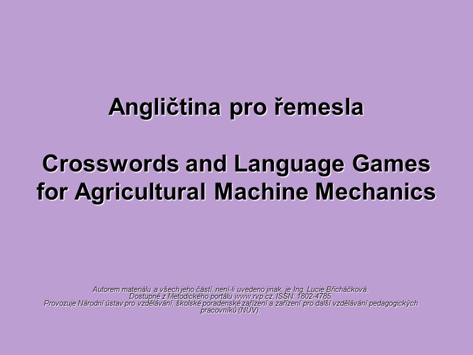 Angličtina pro řemesla Crosswords and Language Games for Agricultural Machine Mechanics Autorem materiálu a všech jeho částí, není-li uvedeno jinak, je Ing.