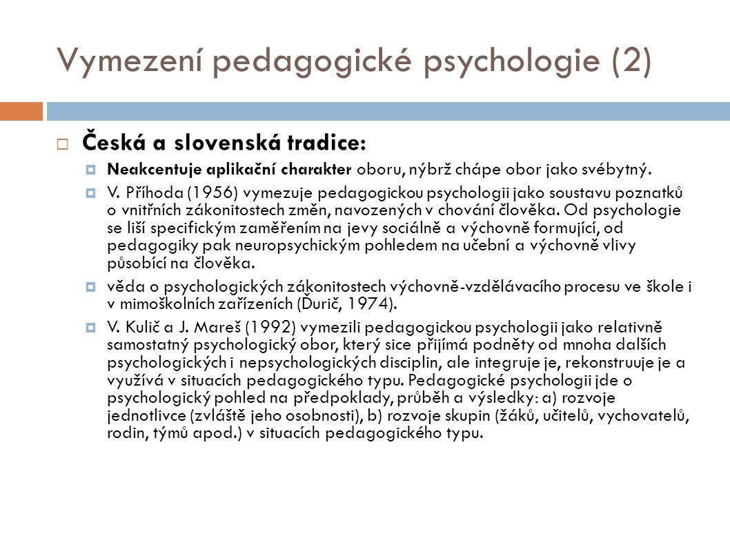 Vymezení pedagogické psychologie (2)  Česká a slovenská tradice:  Neakcentuje aplikační charakter oboru, nýbrž chápe obor jako svébytný.  V. Příhod