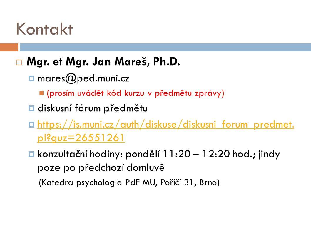 Kontakt  Mgr. et Mgr. Jan Mareš, Ph.D.  mares@ped.muni.cz (prosím uvádět kód kurzu v předmětu zprávy)  diskusní fórum předmětu  https://is.muni.cz