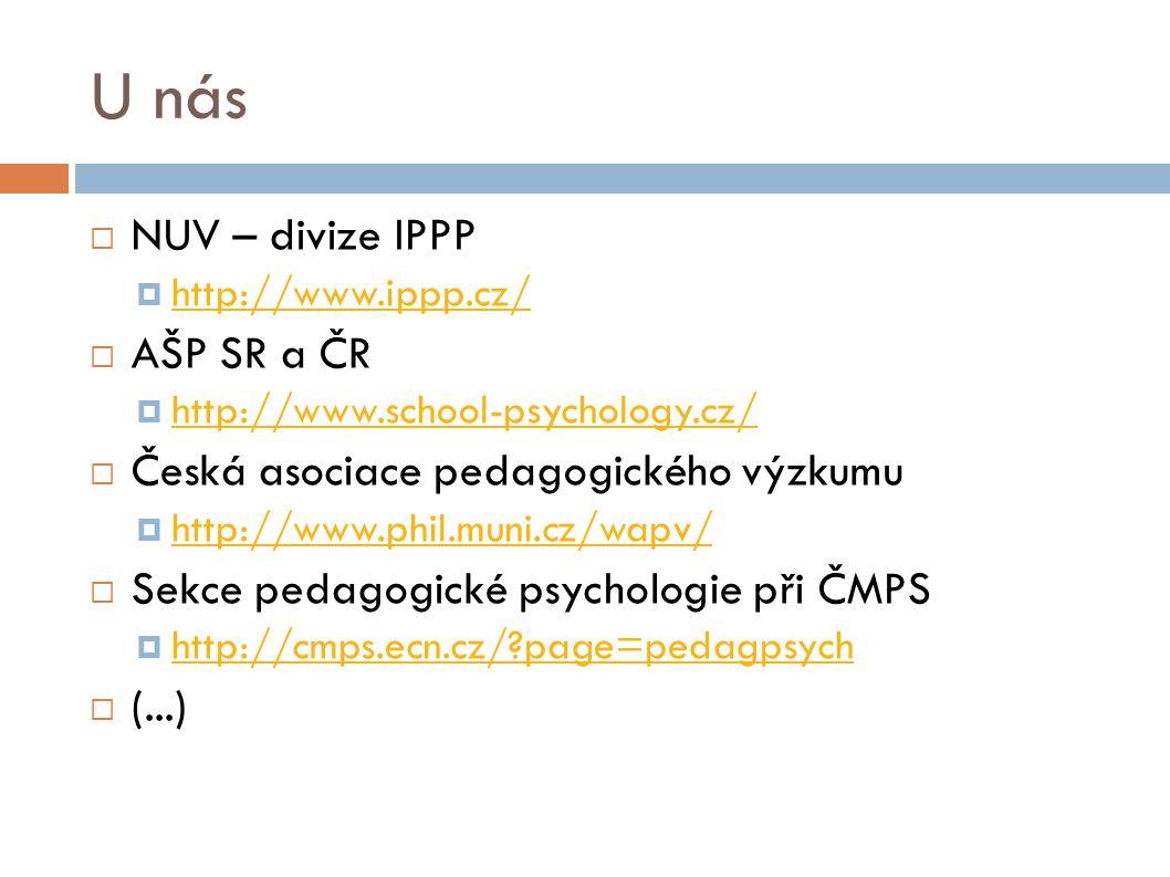 U nás  NUV – divize IPPP  http://www.ippp.cz/ http://www.ippp.cz/  AŠP SR a ČR  http://www.school-psychology.cz/ http://www.school-psychology.cz/
