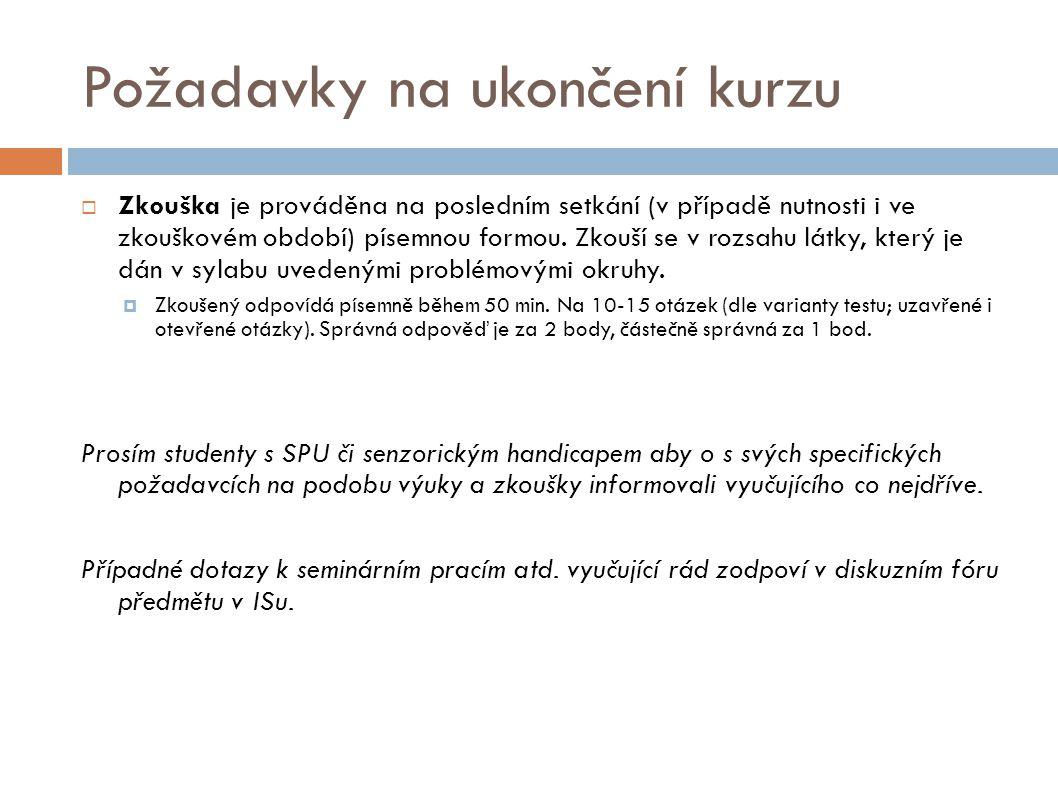 Požadavky na ukončení kurzu  Zkouška je prováděna na posledním setkání (v případě nutnosti i ve zkouškovém období) písemnou formou. Zkouší se v rozsa