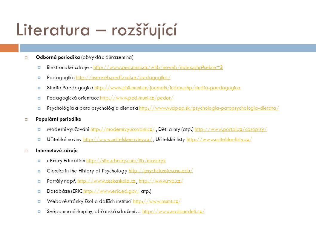 Literatura – rozšřující  Odborná periodika (obvyklá s důrazem na)  Elektronické zdroje - http://www.ped.muni.cz/wlib/neweb/index.php?sekce=3http://w