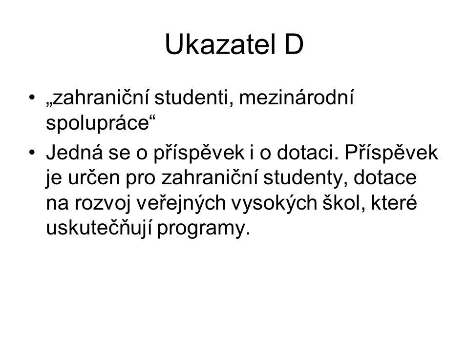 """Ukazatel D """"zahraniční studenti, mezinárodní spolupráce Jedná se o příspěvek i o dotaci."""