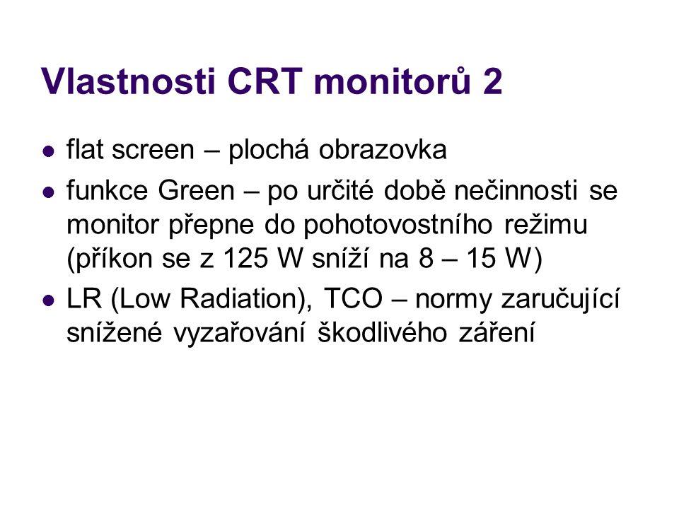 Vlastnosti CRT monitorů 2 flat screen – plochá obrazovka funkce Green – po určité době nečinnosti se monitor přepne do pohotovostního režimu (příkon s