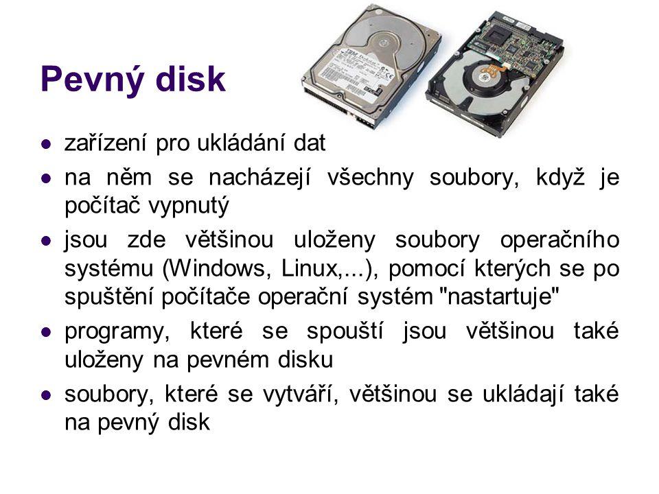 Pevný disk zařízení pro ukládání dat na něm se nacházejí všechny soubory, když je počítač vypnutý jsou zde většinou uloženy soubory operačního systému