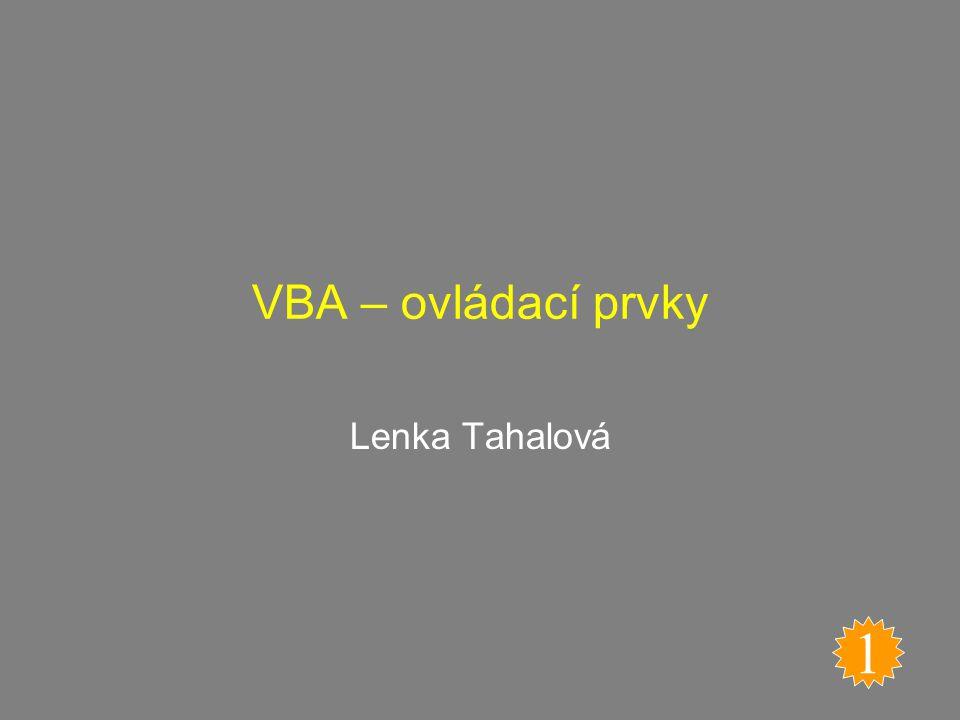 VBA – ovládací prvky Lenka Tahalová 1