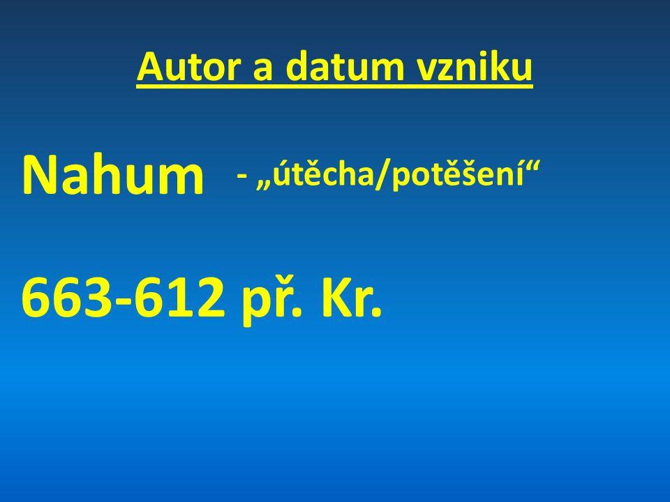 """Autor a datum vzniku Nahum 663-612 př. Kr. - """"útěcha/potěšení"""
