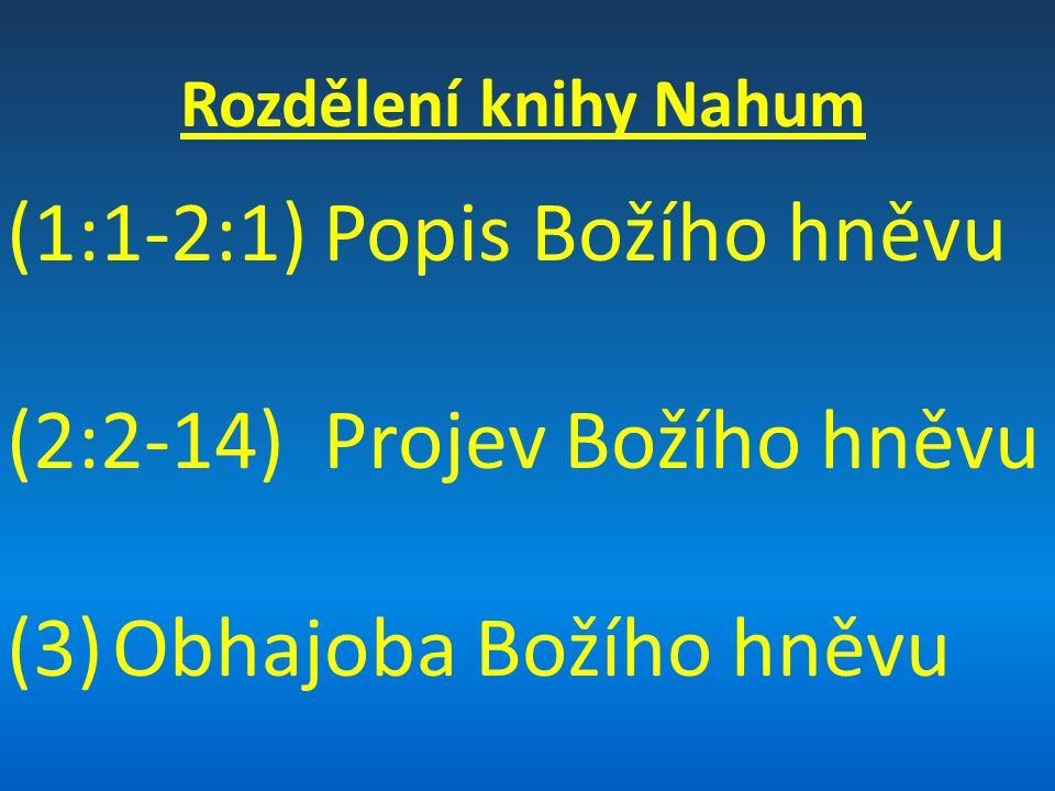 Rozdělení knihy Nahum (1:1-2:1)Popis Božího hněvu (2:2-14) Projev Božího hněvu (3)Obhajoba Božího hněvu