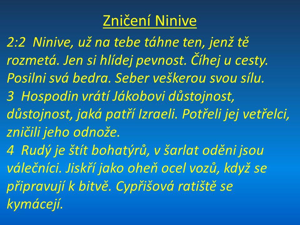 Zničení Ninive 2:2 Ninive, už na tebe táhne ten, jenž tě rozmetá.