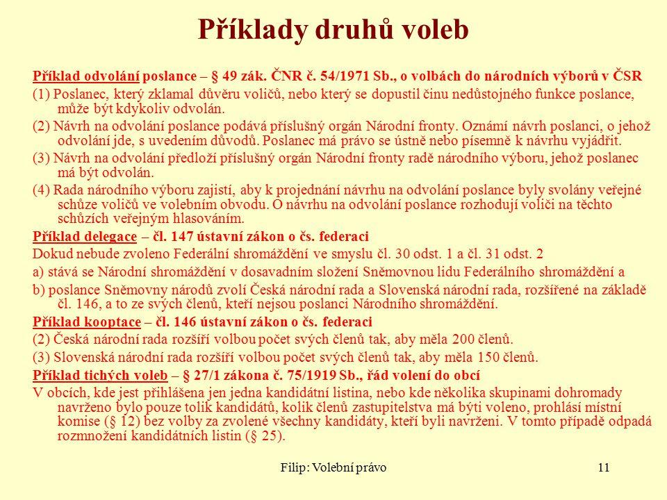 Filip: Volební právo11 Příklady druhů voleb Příklad odvolání poslance – § 49 zák.