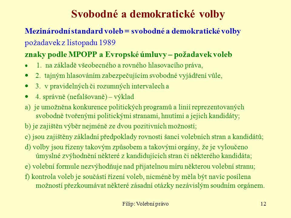 Filip: Volební právo12 Svobodné a demokratické volby Mezinárodní standard voleb = svobodné a demokratické volby požadavek z listopadu 1989 znaky podle MPOPP a Evropské úmluvy – požadavek voleb  1.