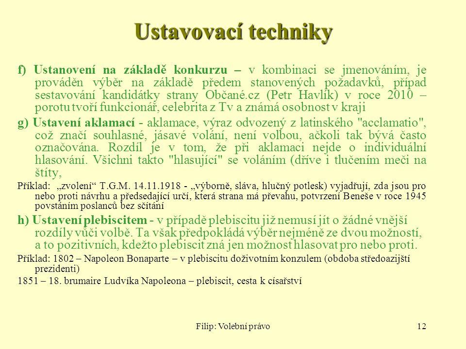 Filip: Volební právo12 Ustavovací techniky f) Ustanovení na základě konkurzu – v kombinaci se jmenováním, je prováděn výběr na základě předem stanoven