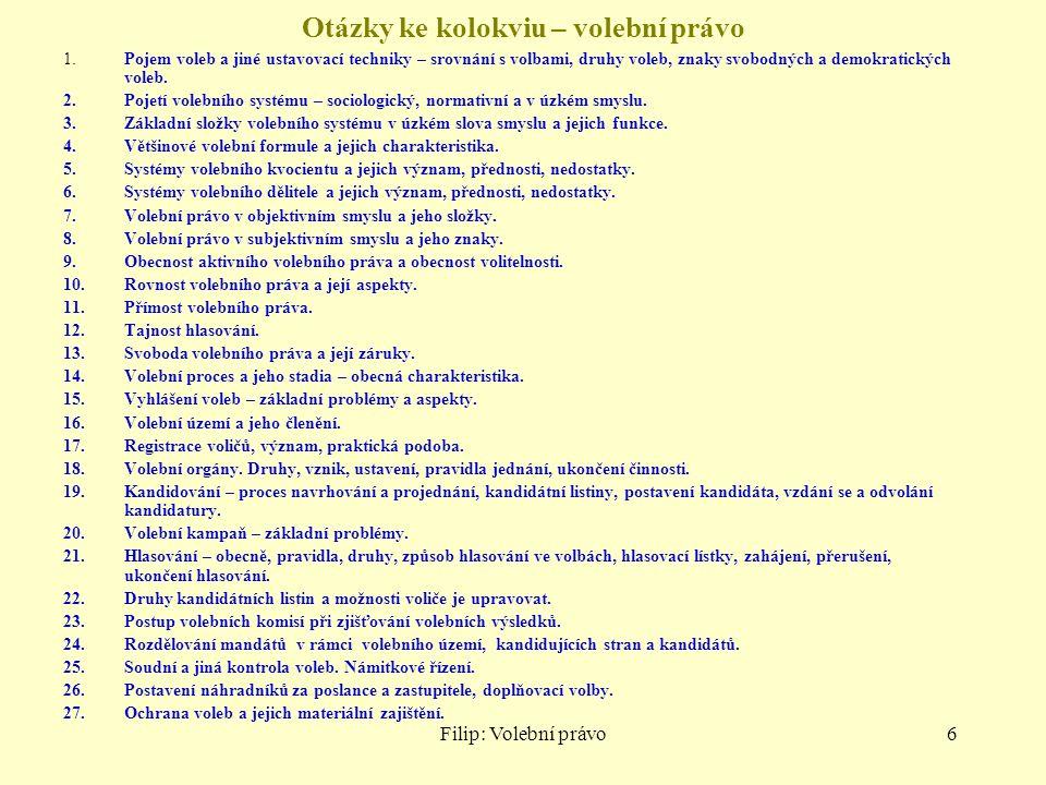 Filip: Volební právo7 Formy demokracie Podstata – zdrojem veškeré moci lid – čl.