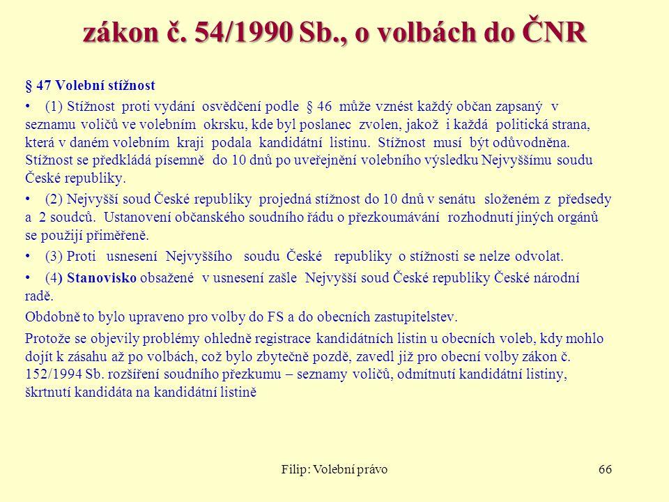 zákon č. 54/1990 Sb., o volbách do ČNR § 47 Volební stížnost (1) Stížnost proti vydání osvědčení podle § 46 může vznést každý občan zapsaný v seznamu