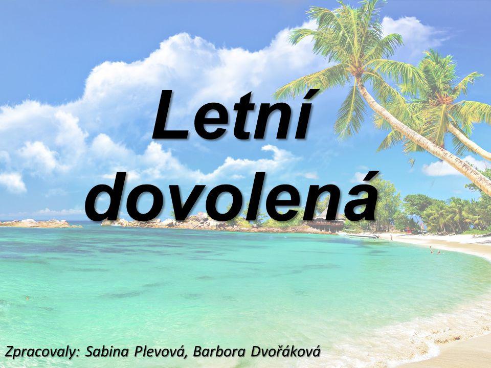 Letní dovolená Zpracovaly: Sabina Plevová, Barbora Dvořáková
