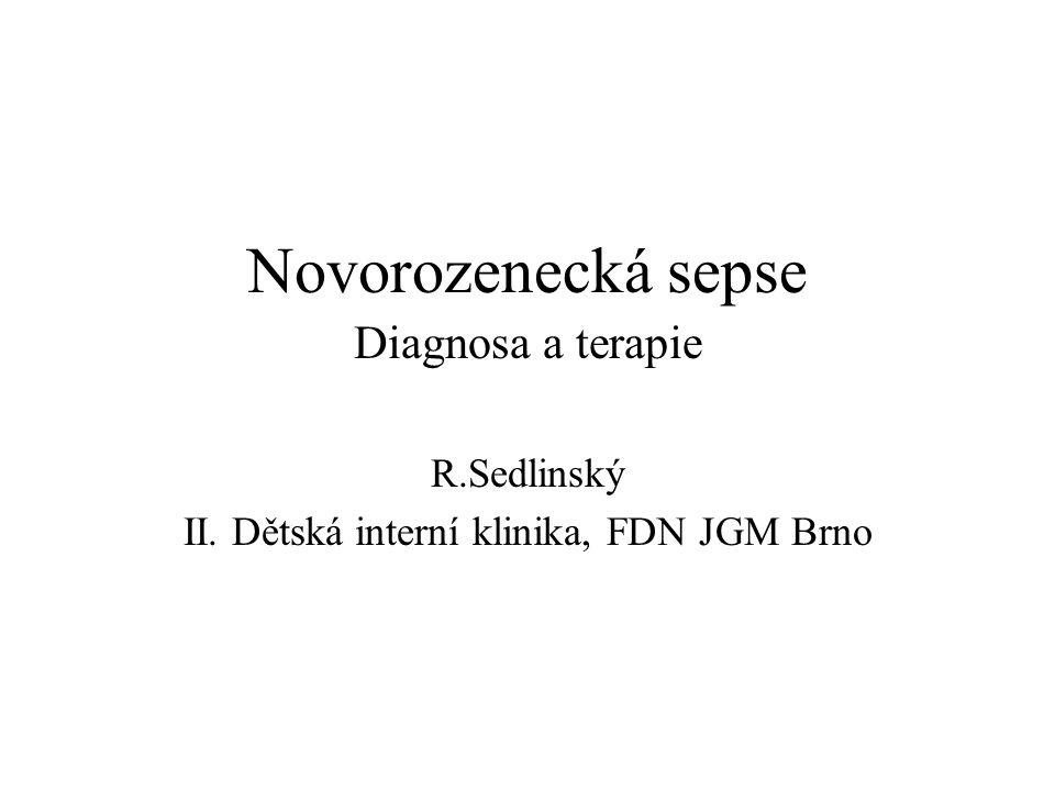 Novorozenecká sepse Diagnosa a terapie R.Sedlinský II. Dětská interní klinika, FDN JGM Brno
