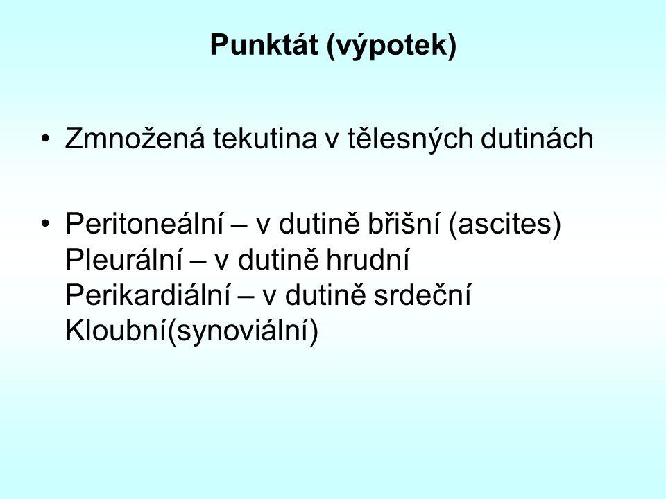 Punktát (výpotek) Zmnožená tekutina v tělesných dutinách Peritoneální – v dutině břišní (ascites) Pleurální – v dutině hrudní Perikardiální – v dutině