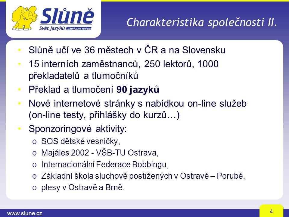 www.slune.cz 4 Charakteristika společnosti II. Slůně učí ve 36 městech v ČR a na Slovensku 15 interních zaměstnanců, 250 lektorů, 1000 překladatelů a