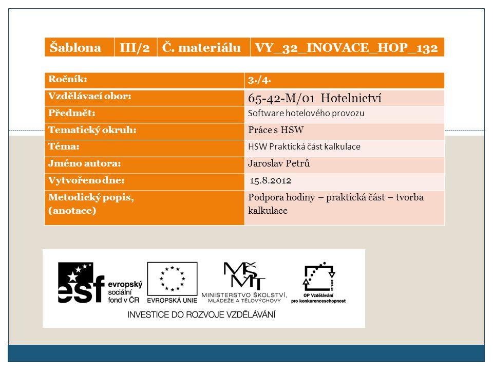 Ročník:3./4. Vzdělávací obor: 65-42-M/01 Hotelnictví Předmět: Software hotelového provozu Tematický okruh: Práce s HSW Téma: HSW Praktická část kalkul