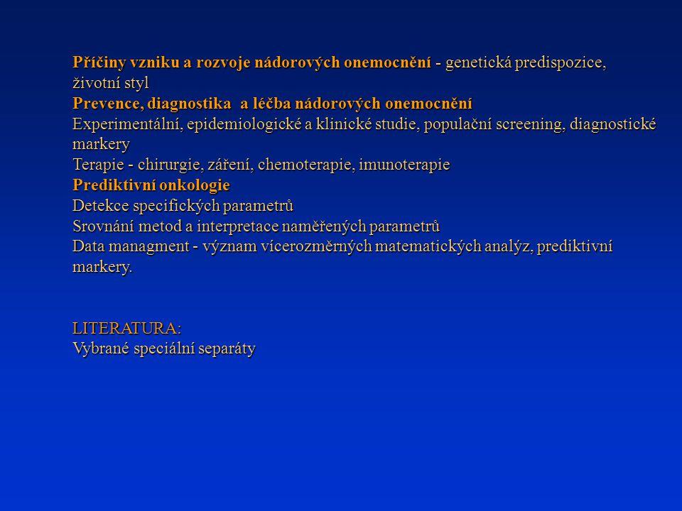 Příčiny vzniku a rozvoje nádorových onemocnění - genetická predispozice, životní styl Prevence, diagnostika a léčba nádorových onemocnění Experimentál