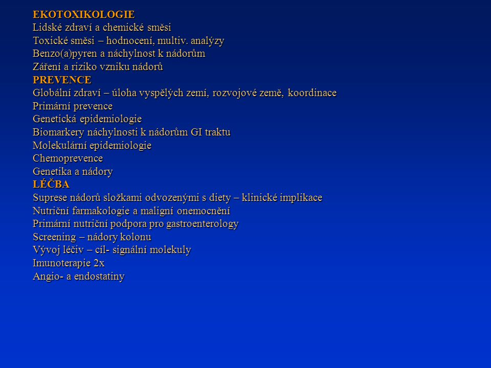 EKOTOXIKOLOGIE Lidské zdraví a chemické směsi Toxické směsi – hodnocení, multiv. analýzy Benzo(a)pyren a náchylnost k nádorům Záření a riziko vzniku n