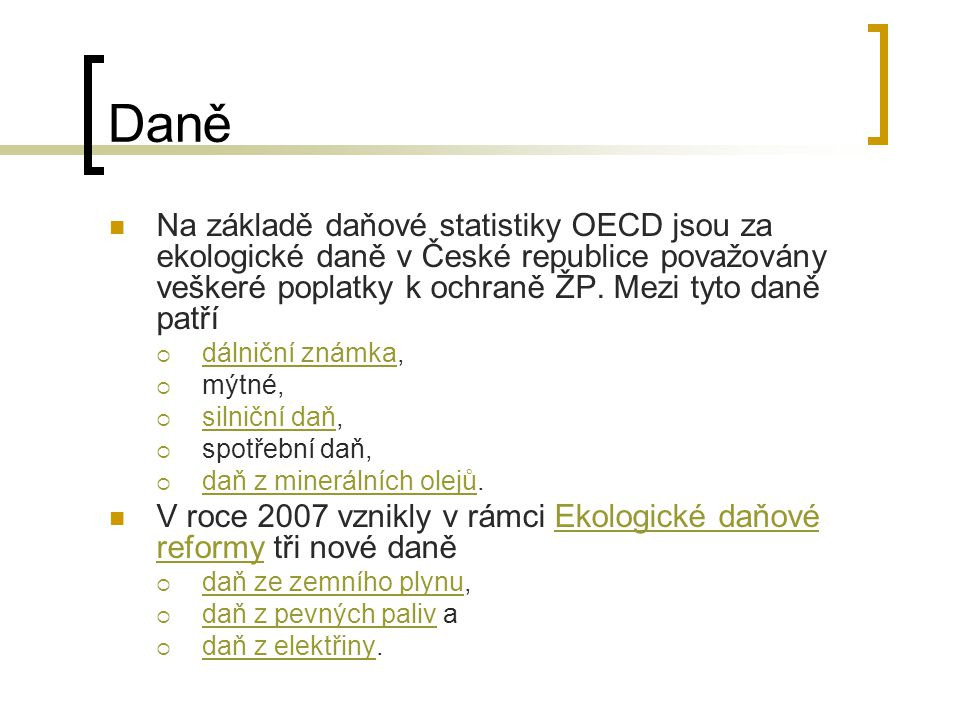 Daně Na základě daňové statistiky OECD jsou za ekologické daně v České republice považovány veškeré poplatky k ochraně ŽP.