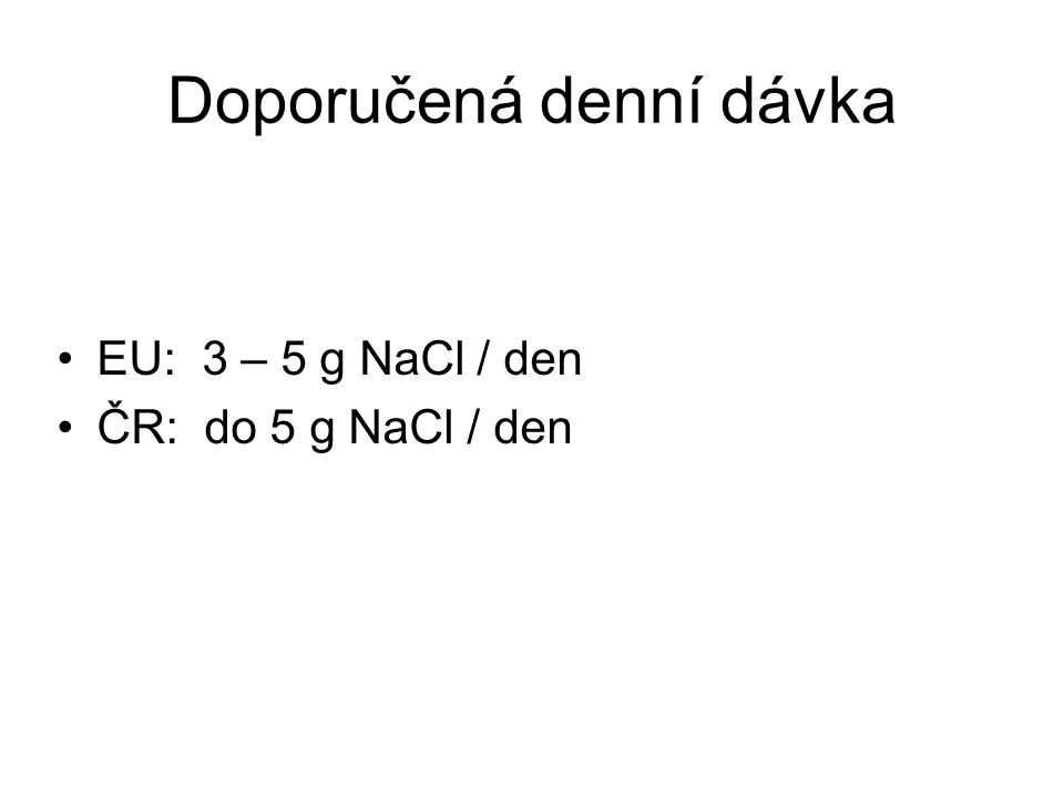 Obsah NaCl v některých poživatinách Poživatina NaCl (g / 100g) Hovězí maso 0.17 Telecí maso 0.27 Vepřové maso 0.11 Vepřové uzené 4.50 Šunka 3.9 – 5.3