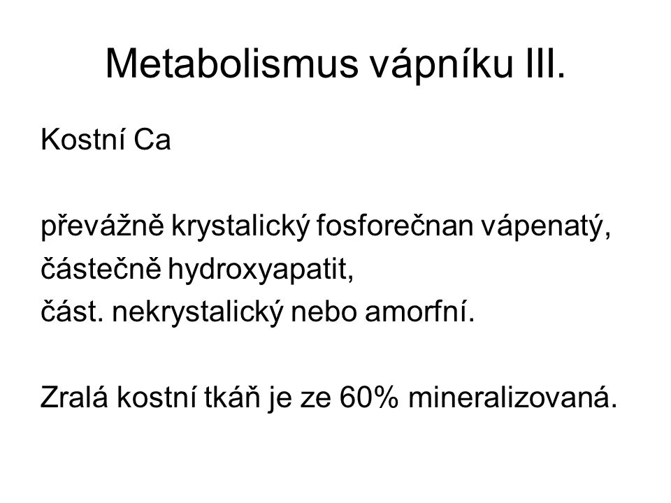 Metabolismus vápníku II.Plasmatický Ca je pod homeostatickou kontrolou.