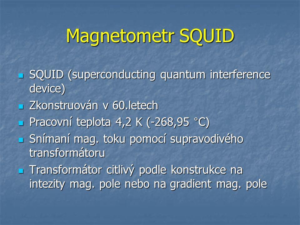 SQUID (superconducting quantum interference device) SQUID (superconducting quantum interference device) Zkonstruován v 60.letech Zkonstruován v 60.let