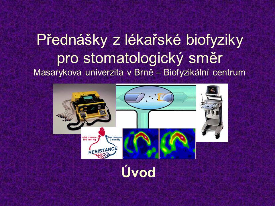 Přednášky z lékařské biofyziky pro stomatologický směr Masarykova univerzita v Brně – Biofyzikální centrum Úvod