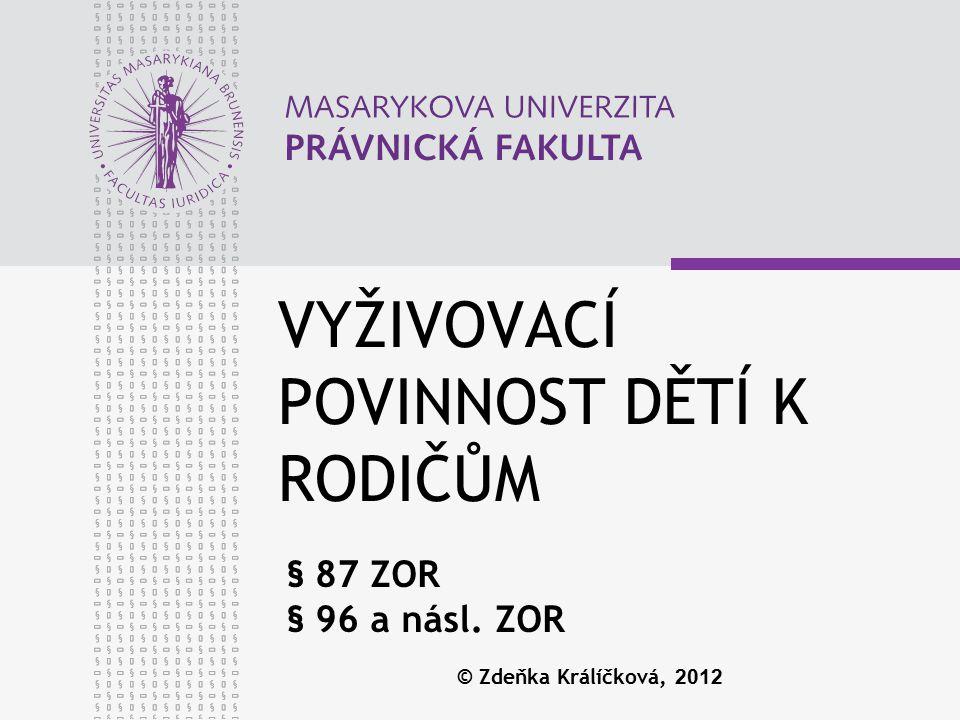 VYŽIVOVACÍ POVINNOST DĚTÍ K RODIČŮM § 87 ZOR § 96 a násl. ZOR © Zdeňka Králíčková, 2012