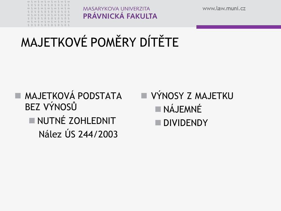 www.law.muni.cz MAJETKOVÉ POMĚRY DÍTĚTE MAJETKOVÁ PODSTATA BEZ VÝNOSŮ NUTNÉ ZOHLEDNIT Nález ÚS 244/2003 VÝNOSY Z MAJETKU NÁJEMNÉ DIVIDENDY