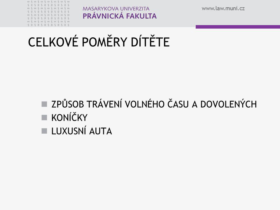 www.law.muni.cz CELKOVÉ POMĚRY DÍTĚTE ZPŮSOB TRÁVENÍ VOLNÉHO ČASU A DOVOLENÝCH KONÍČKY LUXUSNÍ AUTA
