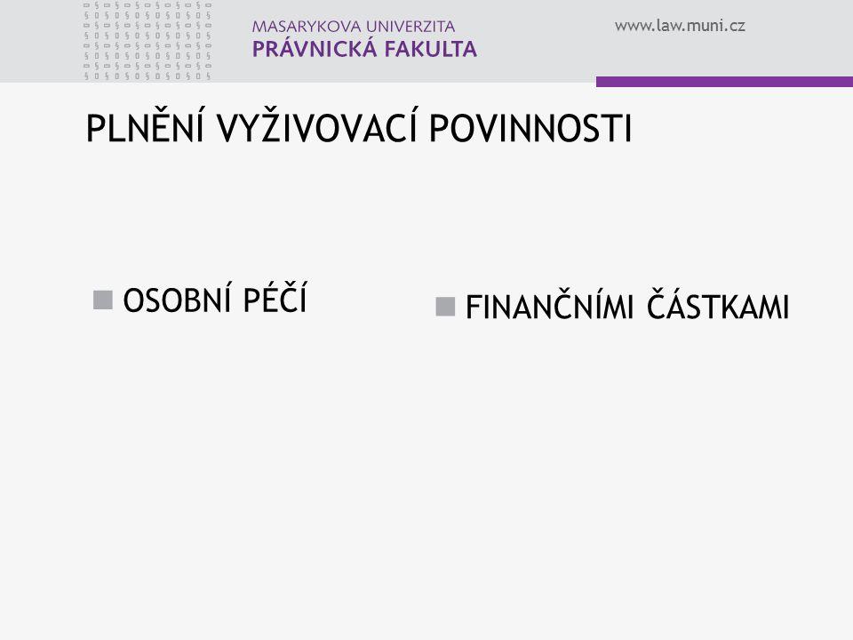 www.law.muni.cz PLNĚNÍ VYŽIVOVACÍ POVINNOSTI OSOBNÍ PÉČÍ FINANČNÍMI ČÁSTKAMI