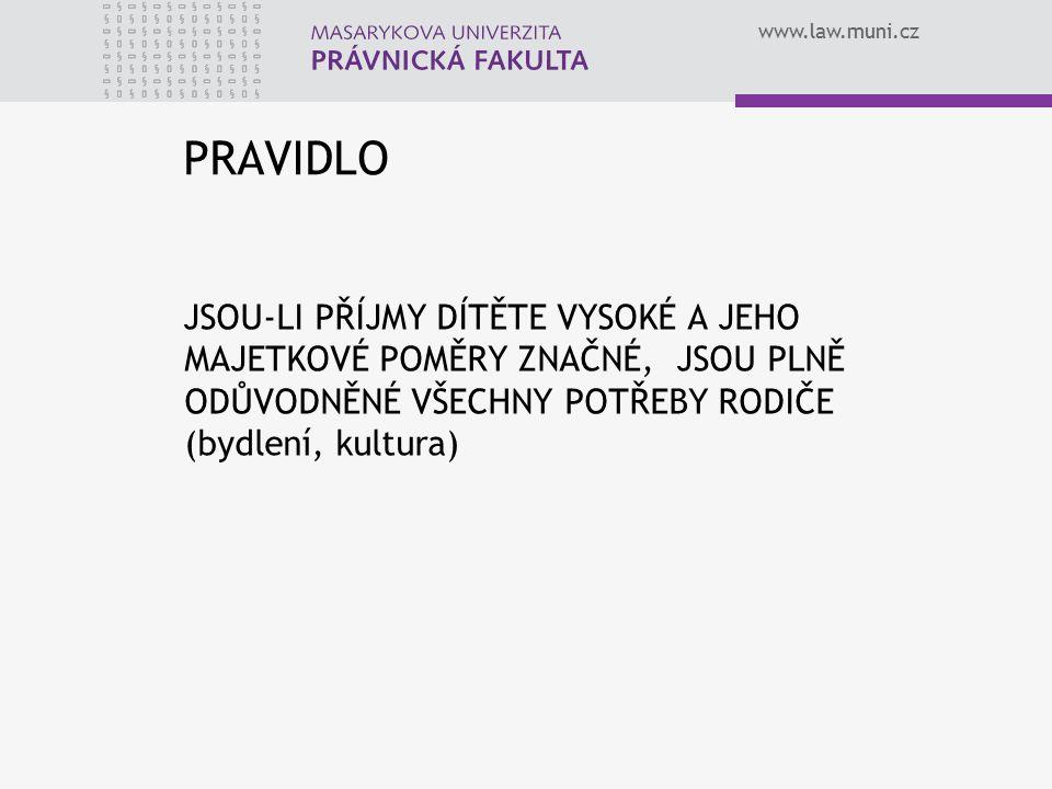 www.law.muni.cz PRAVIDLO JSOU-LI PŘÍJMY DÍTĚTE VYSOKÉ A JEHO MAJETKOVÉ POMĚRY ZNAČNÉ, JSOU PLNĚ ODŮVODNĚNÉ VŠECHNY POTŘEBY RODIČE (bydlení, kultura)