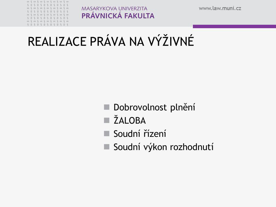 www.law.muni.cz REALIZACE PRÁVA NA VÝŽIVNÉ Dobrovolnost plnění ŽALOBA Soudní řízení Soudní výkon rozhodnutí