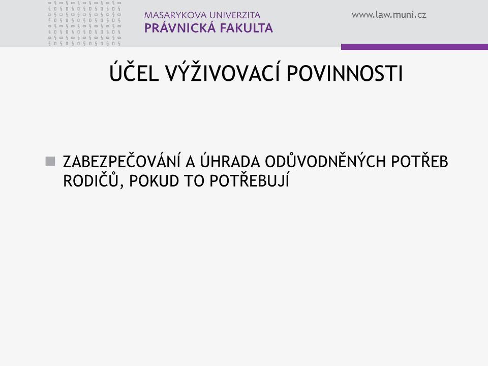 www.law.muni.cz ÚČEL VÝŽIVOVACÍ POVINNOSTI ZABEZPEČOVÁNÍ A ÚHRADA ODŮVODNĚNÝCH POTŘEB RODIČŮ, POKUD TO POTŘEBUJÍ