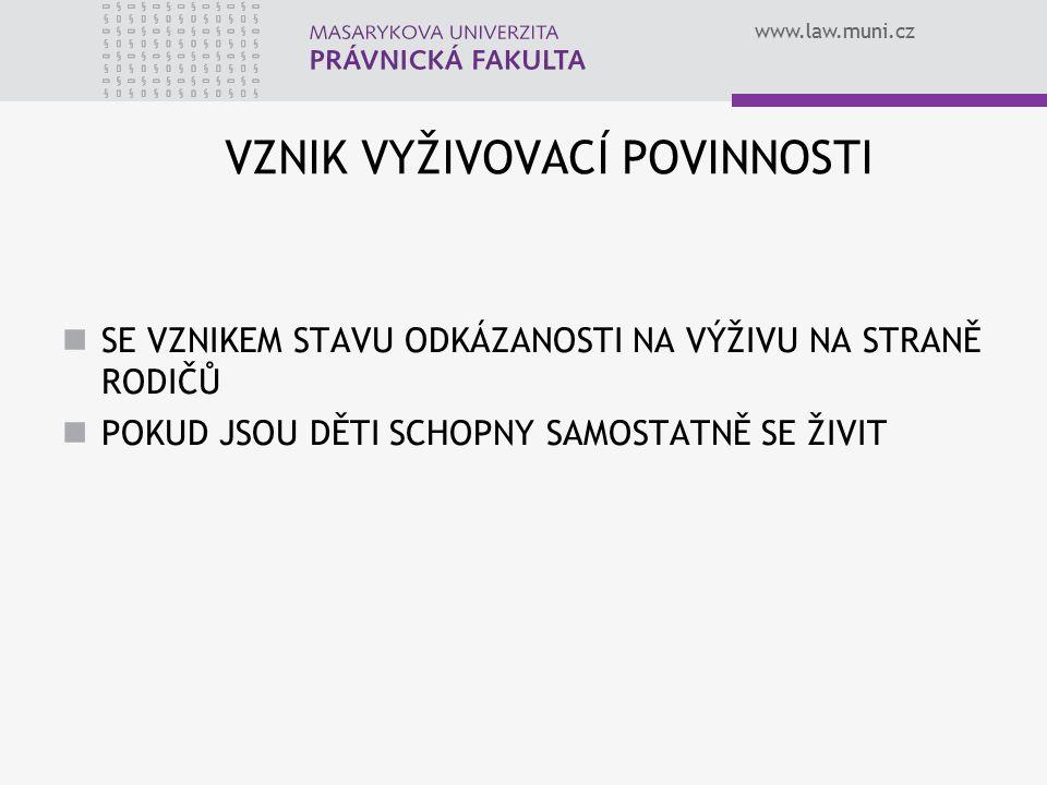www.law.muni.cz VZNIK VYŽIVOVACÍ POVINNOSTI SE VZNIKEM STAVU ODKÁZANOSTI NA VÝŽIVU NA STRANĚ RODIČŮ POKUD JSOU DĚTI SCHOPNY SAMOSTATNĚ SE ŽIVIT