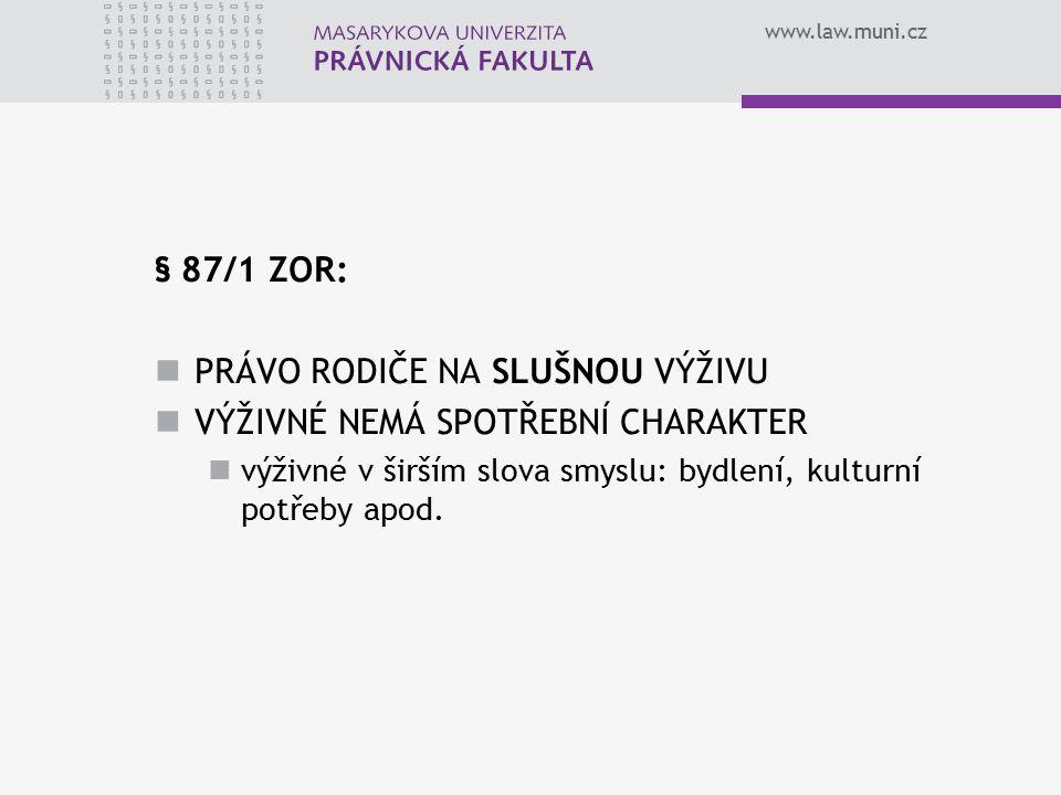 www.law.muni.cz § 87/1 ZOR: PRÁVO RODIČE NA SLUŠNOU VÝŽIVU VÝŽIVNÉ NEMÁ SPOTŘEBNÍ CHARAKTER výživné v širším slova smyslu: bydlení, kulturní potřeby apod.