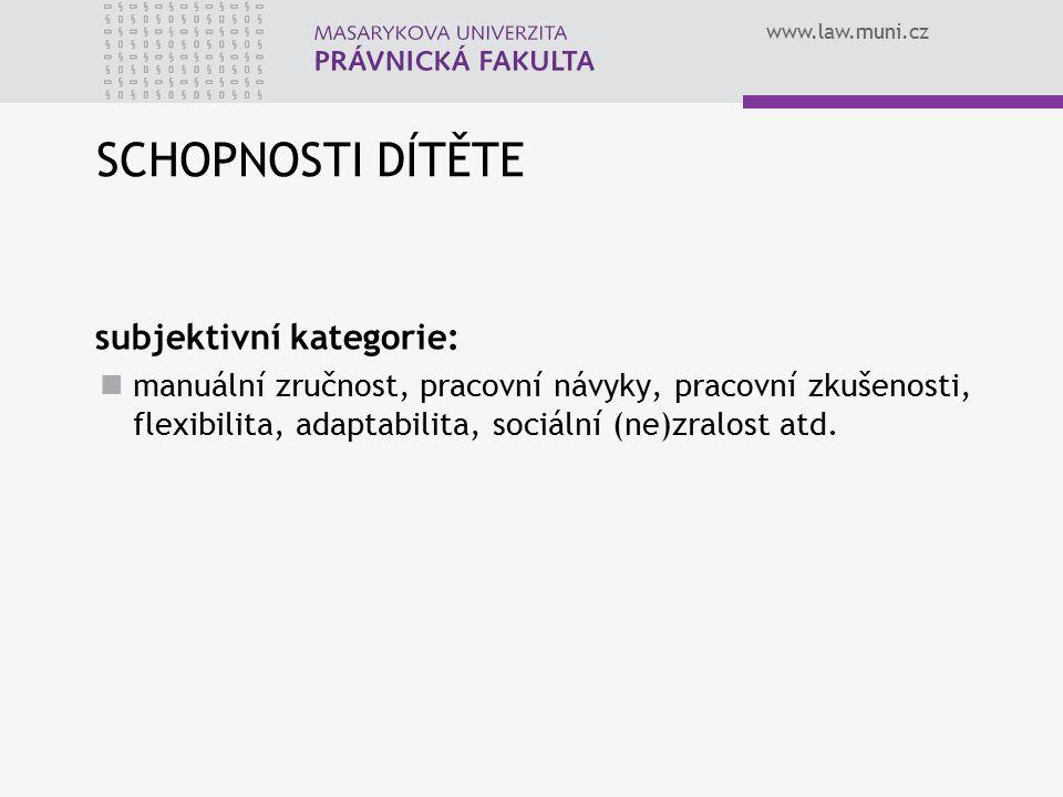 www.law.muni.cz SCHOPNOSTI DÍTĚTE subjektivní kategorie: manuální zručnost, pracovní návyky, pracovní zkušenosti, flexibilita, adaptabilita, sociální (ne)zralost atd.