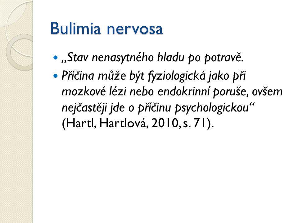 """Bulimia nervosa """"Stav nenasytného hladu po potravě. Příčina může být fyziologická jako při mozkové lézi nebo endokrinní poruše, ovšem nejčastěji jde o"""