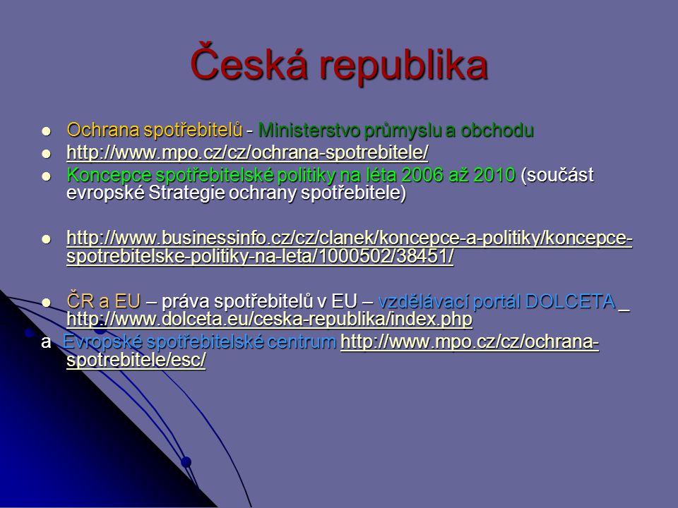 Česká republika Ochrana spotřebitelů - Ministerstvo průmyslu a obchodu Ochrana spotřebitelů - Ministerstvo průmyslu a obchodu http://www.mpo.cz/cz/och