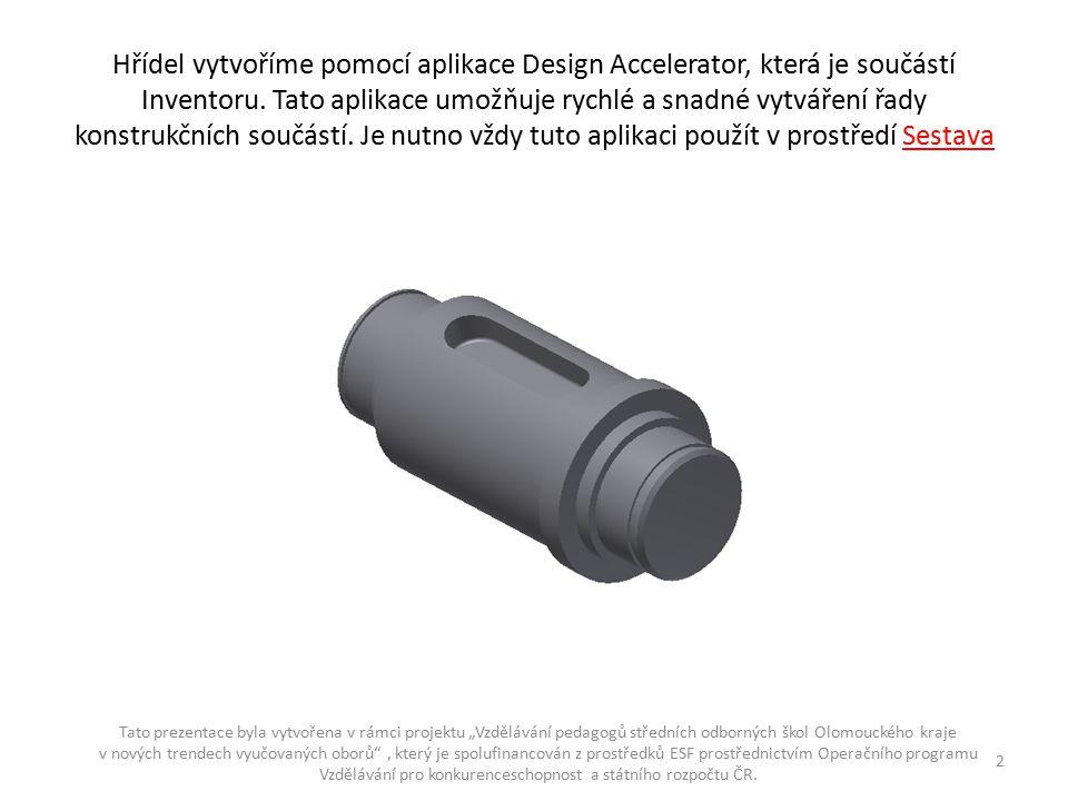 Hřídel vytvoříme pomocí aplikace Design Accelerator, která je součástí Inventoru. Tato aplikace umožňuje rychlé a snadné vytváření řady konstrukčních