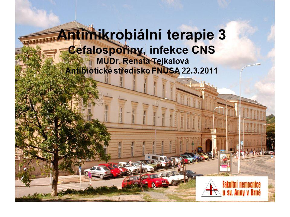 Antimikrobiální terapie 3 Cefalosporiny, infekce CNS MUDr. Renata Tejkalová Antibiotické středisko FNUSA 22.3.2011